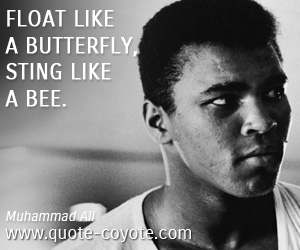 quotes - Float like a butterfly, sting like a bee.