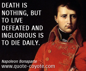 quotes - Death is nothing, but to live defeated and inglorious is to die daily.