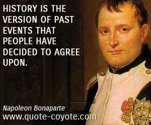 Agree quotes - History is the version of past events that people have decided to agree upon.