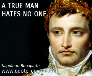 Man quotes - A true man hates no one.