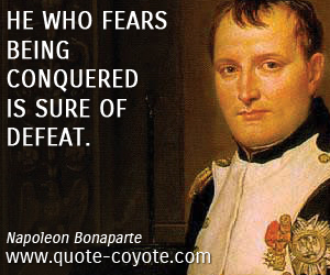 quotes - He who fears being conquered is sure of defeat.