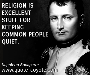 quotes - Religion is excellent stuff for keeping common people quiet.