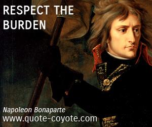Burden quotes - Respect the burden.