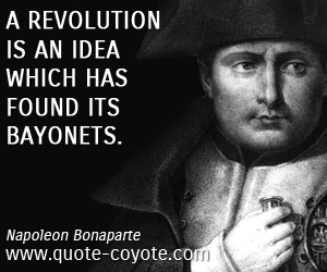 Revolution quotes - A revolution is an idea which has found its bayonets.