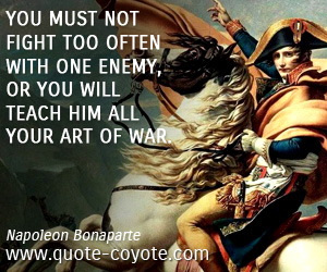 Enemy quotes - You must not fight too often with one enemy, or you will teach him all your art of war.