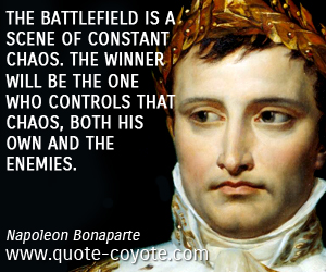 Win quotes - The battlefield is a scene of constant chaos. The winner will be the one who controls that chaos, both his own and the enemies.