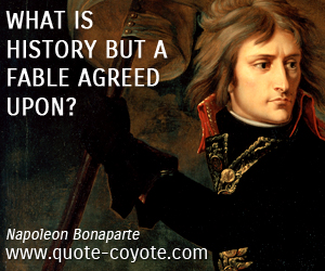 Fable quotes - What is history but a fable agreed upon?