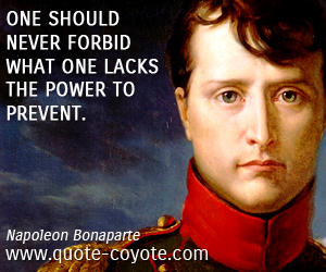 Power quotes - One should never forbid what one lacks the power to prevent.