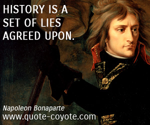 quotes - History is a set of lies agreed upon.
