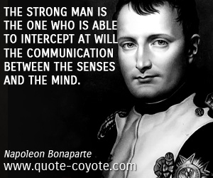 quotes - The strong man is the one who is able to intercept at will the communication between the senses and the mind.