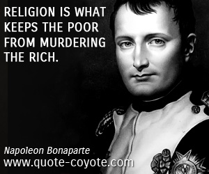 quotes - Religion is what keeps the poor from murdering the rich.