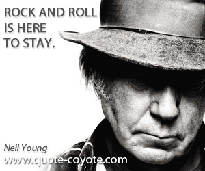 Here quotes - Rock and roll is here to stay.