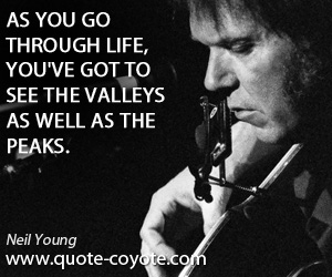 quotes - As you go through life, you've got to see the valleys as well as the peaks.