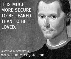 quotes - It is much more secure to be feared than to be loved.