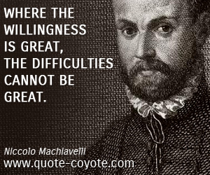 quotes - Where the willingness is great, the difficulties cannot be great.