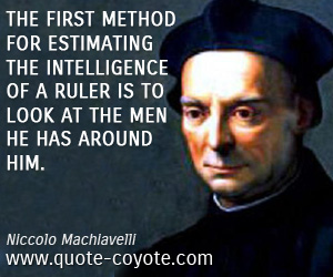 quotes - The first method for estimating the intelligence of a ruler is to look at the men he has around him.