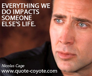 Everything quotes - Everything we do impacts someone else's life.