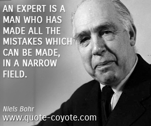 quotes - An expert is a man who has made all the mistakes which can be made, in a narrow field.