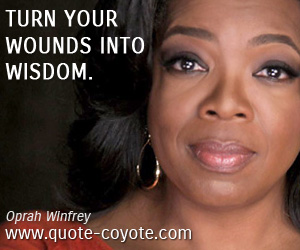 quotes - Turn your wounds into wisdom.