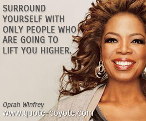 People quotes - Surround yourself with only people who are going to lift you higher.