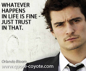 quotes - Whatever happens in life is fine - just trust in that.