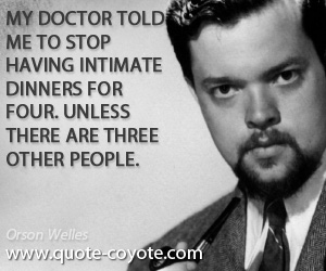 Dinner quotes - My doctor told me to stop having intimate dinners for four. Unless there are three other people.