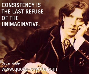 quotes - Consistency is the last refuge of the unimaginative.