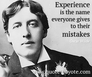 Mistake quotes - Experience is the name everyone gives to their mistakes.