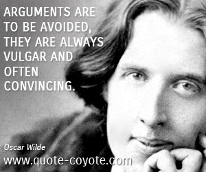 quotes - Arguments are to be avoided, they are always vulgar and often convincing.