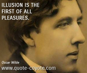 quotes - Illusion is the first of all pleasures.