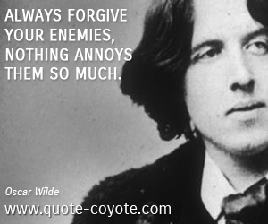 Forgive quotes - Always forgive your enemies, nothing annoys them so much.