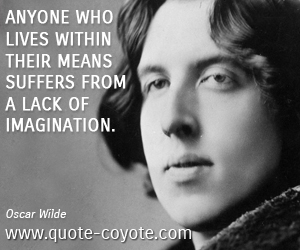 quotes - Anyone who lives within their means suffers from a lack of imagination.