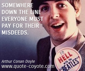 quotes - Somewhere down the line everyone must pay for their misdeeds.