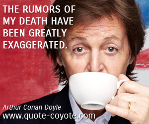 quotes - The rumors of my death have been greatly exaggerated.