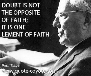 Faith quotes - Doubt is not the opposite of faith; it is one element of faith.