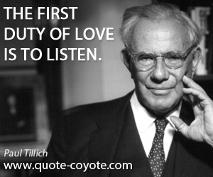 Wise quotes - The first duty of love is to listen.