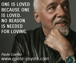 quotes - One is loved because one is loved. No reason is needed for loving.
