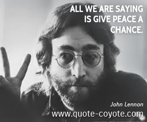 quotes - All we are saying is give peace a chance.