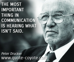 quotes - The most important thing in communication is hearing what isn't said.