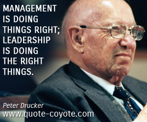 quotes - Management is doing things right; leadership is doing the right things.