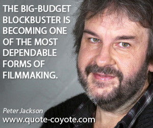 Dependable quotes - The big-budget blockbuster is becoming one of the most dependable forms of filmmaking.