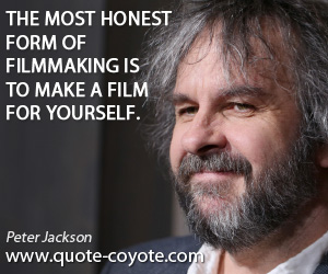 Honest quotes - The most honest form of filmmaking is to make a film for yourself.