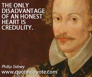 Honest quotes - The only disadvantage of an honest heart is credulity.