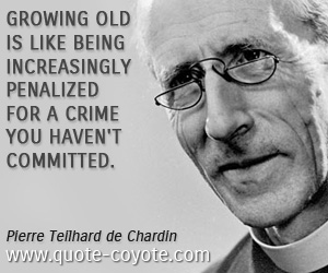 quotes - Growing old is like being increasingly penalized for a crime you haven't committed.