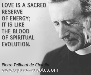 quotes - Love is a sacred reserve of energy; it is like the blood of spiritual evolution.