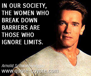 quotes - In our society, the women who break down barriers are those who ignore limits.