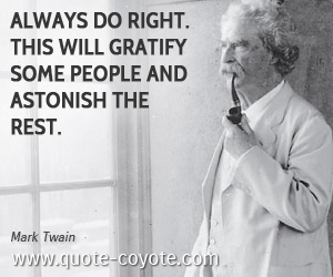 quotes - Always do right. This will gratify some people and astonish the rest.