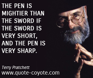 quotes - The pen is mightier than the sword if the sword is very short, and the pen is very sharp.