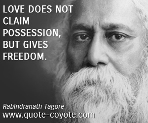 quotes - Love does not claim possession, but gives freedom.