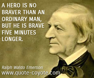 quotes - A hero is no braver than an ordinary man, but he is brave five minutes longer.